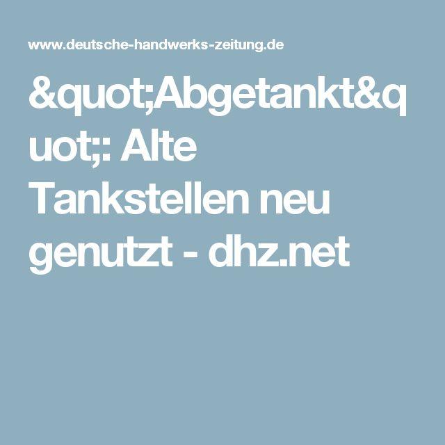 """""""Abgetankt"""": Alte Tankstellen neu genutzt - dhz.net"""