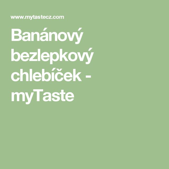 Banánový bezlepkový chlebíček - myTaste