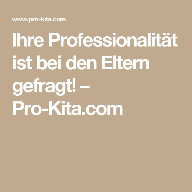 Ihre Professionalität ist bei den Eltern gefragt! – Pro-Kita.com