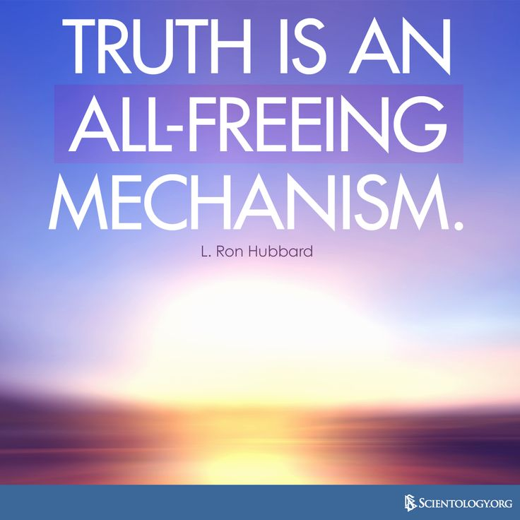 """Truth is an all-freeing mechanism."" —L. Ron Hubbard"