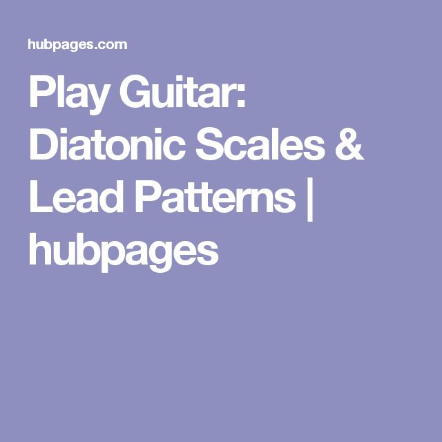Play Guitar:  Diatonic Scales & Lead Patterns | hubpages