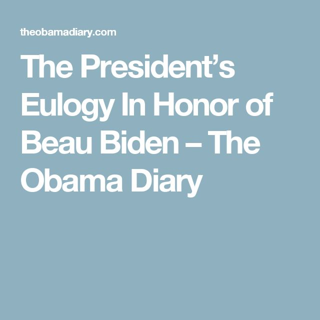 The President's Eulogy In Honor of Beau Biden – The Obama Diary