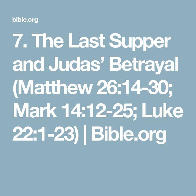 7. The Last Supper and Judas' Betrayal (Matthew 26:14-30; Mark 14:12-25; Luke 22:1-23)   Bible.org