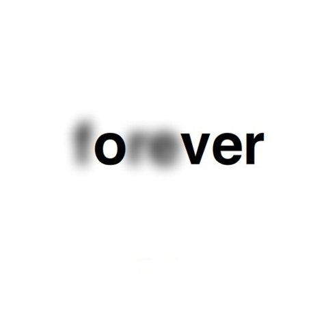 fOreVER - in black and white, blurry | typography / graphic design @ | http://www.miqado.tumblr.com/post/22840764480