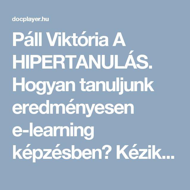 Páll Viktória A HIPERTANULÁS. Hogyan tanuljunk eredményesen e-learning képzésben? Kézikönyv pedagógusok számára