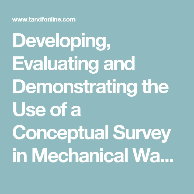 Developing, Evaluating and Demonstrating the Use of a Conceptual Survey in Mechanical Waves: International Journal of Science Education: Vol 31, No 18