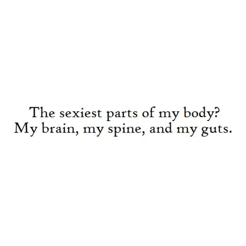 """The sexiest parts of my body? My brain, my spine, and my guts."" #empower #inspiring #quotes"