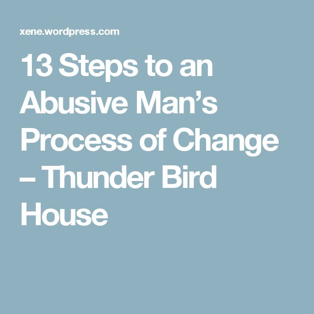 13 Steps to an Abusive Man's Process of Change – Thunder Bird House