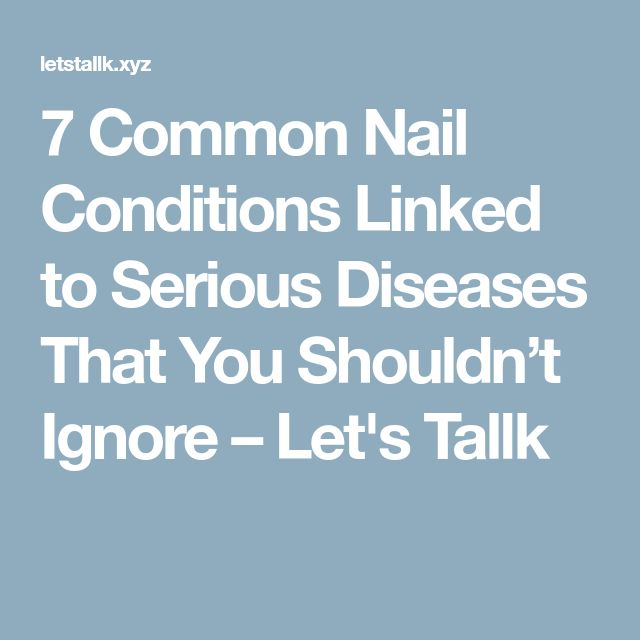 7 Common Nail Conditions Linked to Serious Diseases That You Shouldn't Ignore – Let's Tallk