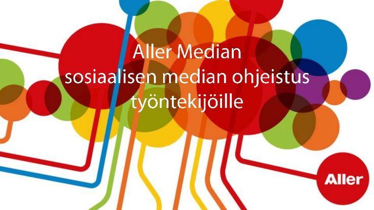 Aller Median sosiaalisen median ohjeistus by Jarno Alastalo via slideshare