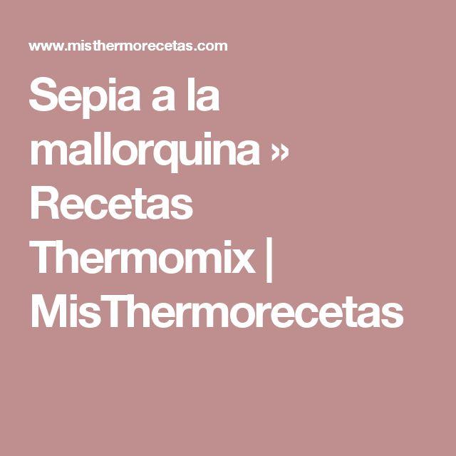 Sepia a la mallorquina » Recetas Thermomix   MisThermorecetas