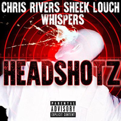 Chris Rivers ft. Whispers & Sheek Louch - HeadshotzChris Rivers ft. Whispers & Sheek Louch - Headshotz