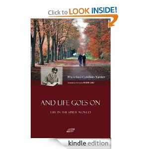 Amazon.com: And Life Goes On eBook: Francisco Candido Xavier: Kindle Store.  This book is really about life going on even if the life that you lived was not a good one.  One of the characters was a murderer and spent his life trying to reform.  But only after death did he meet his goal.  Once again, a must read.