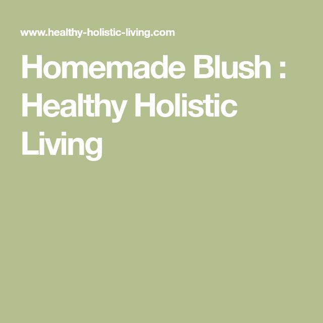Homemade Blush : Healthy Holistic Living