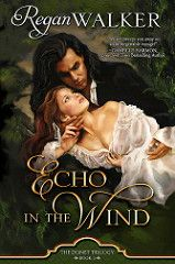 Echo in the Wind Donet Trilogy Bk 2 By Regan Walker Genre: Historical Romance Georgian, Smugglers, Privateers Release Date: May 23, 2017