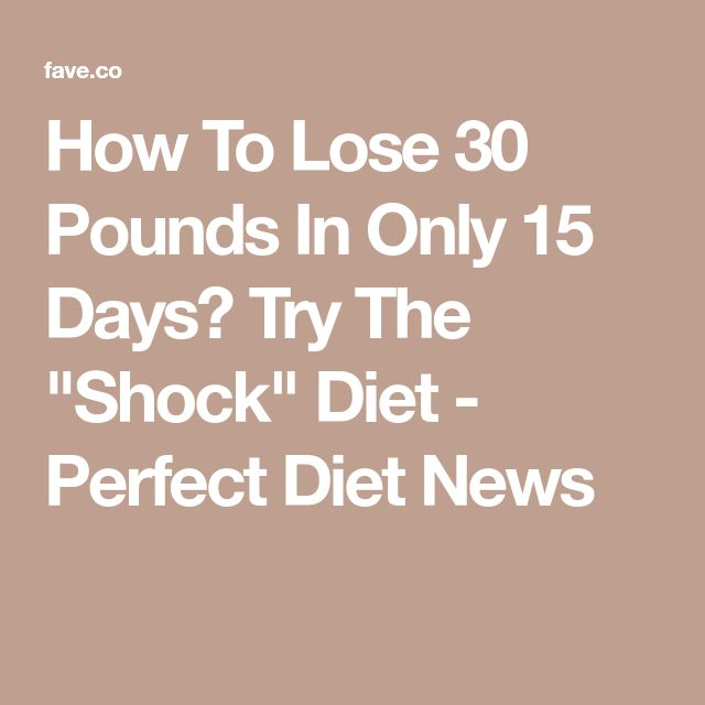 """How To Lose 30 Pounds In Only 15 Days? Try The """"Shock"""" Diet - Perfect Diet News"""
