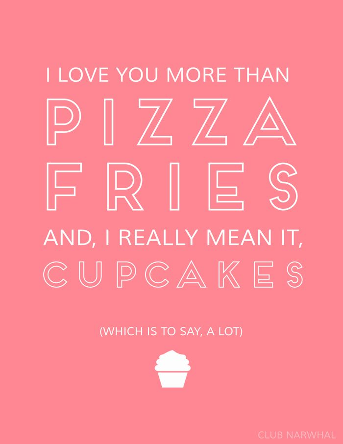 Free Printable | I Love You More Than Pizza, Fries & Cupcakes. Via Club Narwhal #quotes