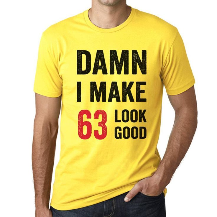 Damn I Make 63 Look Good Men's T-shirt Yellow 63 Birthday Gift