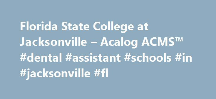 Florida State College at Jacksonville – Acalog ACMS™ #dental #assistant #schools #in #jacksonville #fl http://columbus.remmont.com/florida-state-college-at-jacksonville-acalog-acms-dental-assistant-schools-in-jacksonville-fl/  # Javascript is currently not supported, or is disabled by this browser. Please enable Javascript for full functionality. Different browsers use different keystrokes to activate accesskey shortcuts. Please reference the following list to use access keys on your system…
