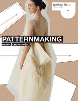 """Pattern Making,"" Dennic Chunman Lo, an introduction to the basic principles of pattern cutting"