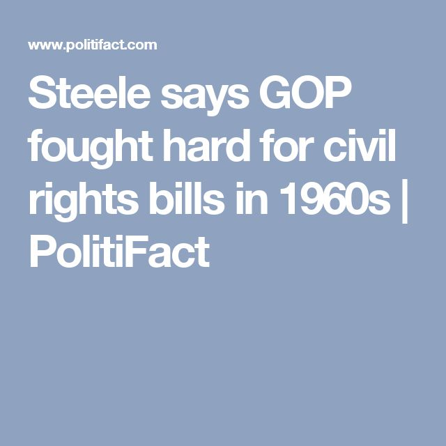 Steele says GOP fought hard for civil rights bills in 1960s | PolitiFact