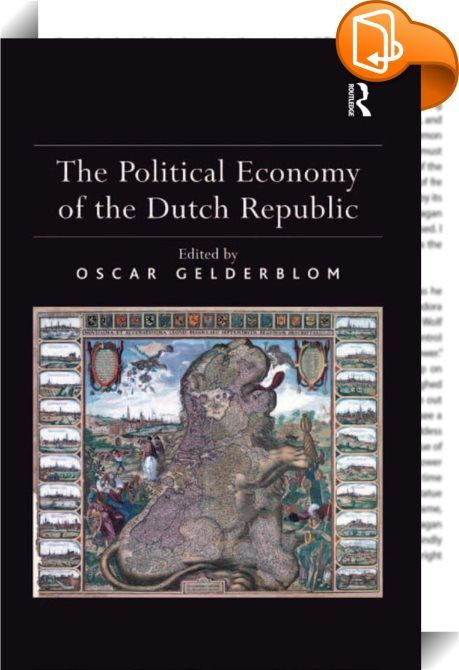 The Political Economy of the Dutch Republic    :  In the first half of the seventeenth century the Dutch Republic emerged as one of Europe's leading maritime powers. The political and military leadership of this small country was based on large-scale borrowing from an increasingly wealthy middle class of merchants, manufacturers and regents This volume presents the first comprehensive account of the political economy of the Dutch republic from the sixteenth to the early nineteenth cent...