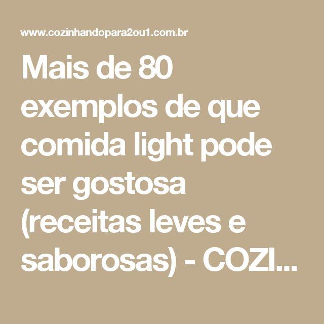Mais de 80 exemplos de que comida light pode ser gostosa (receitas leves e saborosas) - COZINHANDO PARA 2 OU 1