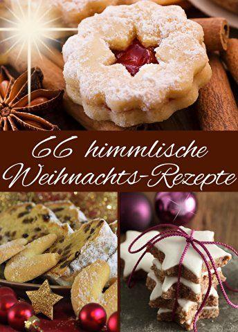 66 himmlische Weihnachts-Rezepte: Backen im Advent & an Weihnachten - Die besten Rezepte für Plätzchen, Kuchen, Gebäck, Stollen, Lebkuchen, Desserts, Glühwein und Co. (German Edition)