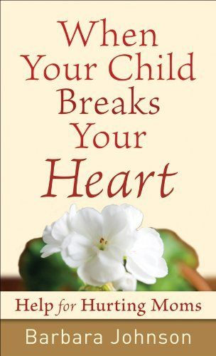When Your Child Breaks Your Heart: Help for Hurting Moms by Barbara Johnson. $4.38. Publisher: Revell (October 1, 2008). 176 pages