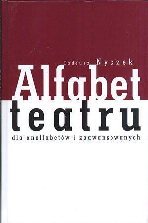 Alfabet teatru dla analfabetów i zaawansowanych, Tadeusz Nyczek, Ezop, 2005, http://www.antykwariat.nepo.pl/alfabet-teatru-dla-analfabetow-i-zaawansowanych-tadeusz-nyczek-p-13681.html