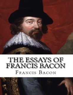 francis bacon style essay writing Works by francis bacon francis bacon relatively aphoristic and brief in style was published in 1625 with 58 essays bacon considered the essays but as.