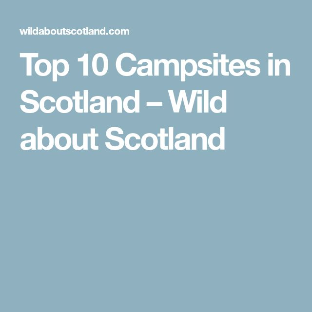 Top 10 Campsites in Scotland – Wild about Scotland