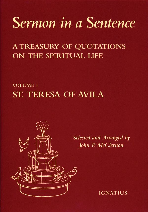 Sermon in a Sentence, Vol. 4 : St. Teresa of Avila The 4th volume in the well-received series of books of quotes, prayers and insights from famous saints, this being from St. Teresa of Avila, Doctor of the Church. This deluxe leatherette book with gold stamping contains a collection of hundreds of dire...