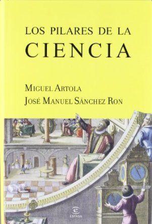Los pilares de la ciencia de Miguel Artola Gallego, José Manuel Sánchez Ron. L/Bc 001 ART pil    http://almena.uva.es/search~S1*spi?/cL%2FBc+001+/cl+bc+001/1%2C55%2C62%2CE/frameset&FF=cl+bc+001+art+pil&1%2C1%2C