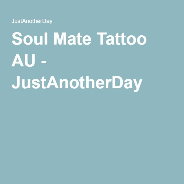 Soul Mate Tattoo AU - JustAnotherDay
