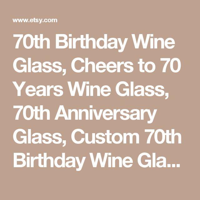 70th Birthday Wine Glass, Cheers to 70 Years Wine Glass,  70th Anniversary Glass, Custom 70th Birthday Wine Glass, Custom Anniversary Glass by TwoSassyDesigns