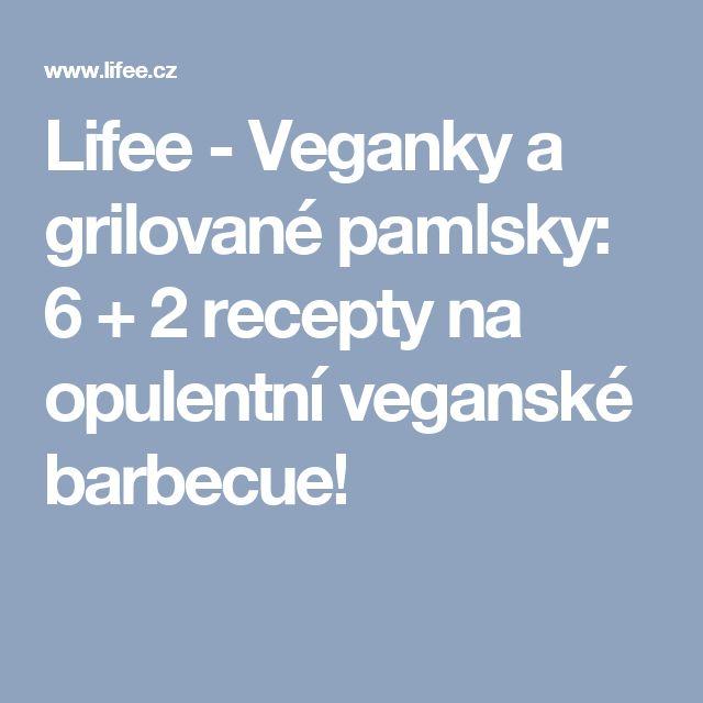 Lifee - Veganky a grilované pamlsky: 6 + 2 recepty na opulentní veganské barbecue!