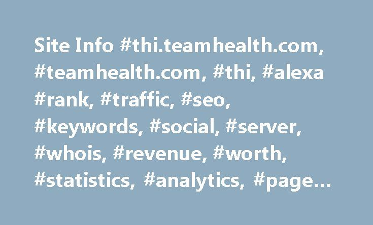 Site Info #thi.teamhealth.com, #teamhealth.com, #thi, #alexa #rank, #traffic, #seo, #keywords, #social, #server, #whois, #revenue, #worth, #statistics, #analytics, #page #speed http://claim.nef2.com/site-info-thi-teamhealth-com-teamhealth-com-thi-alexa-rank-traffic-seo-keywords-social-server-whois-revenue-worth-statistics-analytics-page-speed/  # Teamhealth.Com Thi.Teamhealth.Com thi.teamhealth.com receives about 1,050 unique visitors and 4,095 (3.90 per visitor) page views per day which…