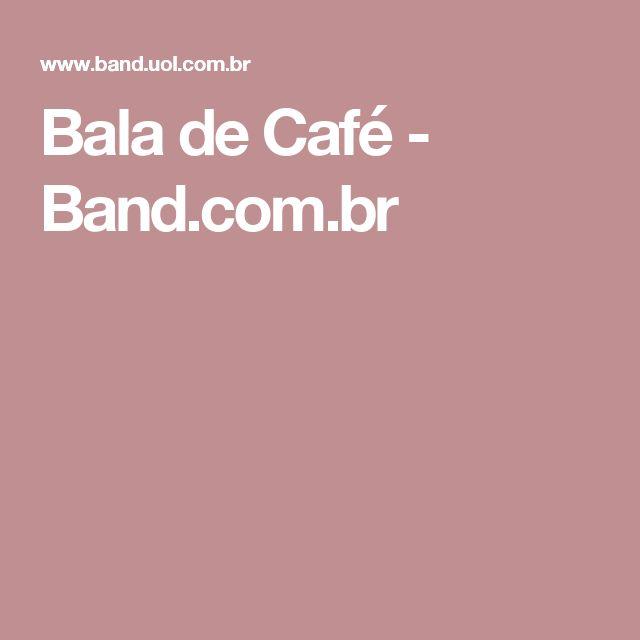 Bala de Café - Band.com.br
