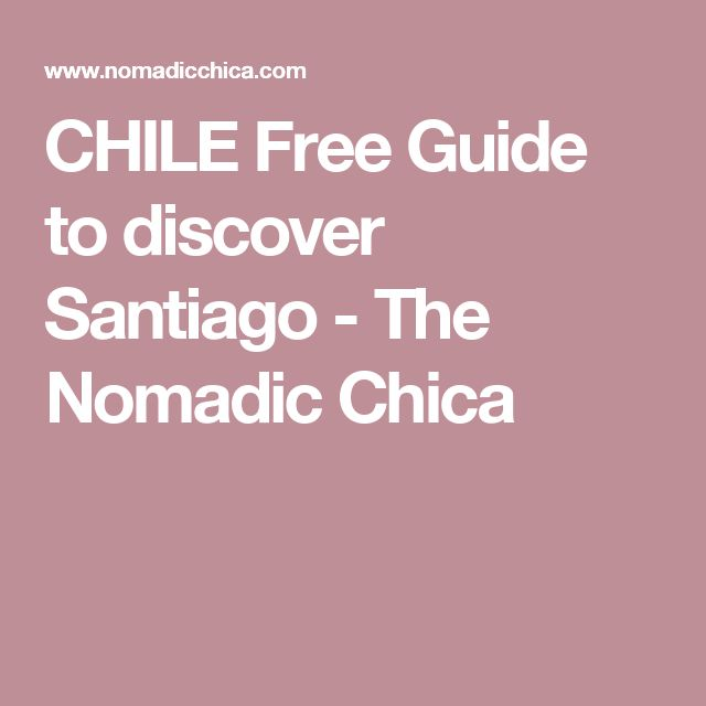 CHILE Free Guide to discover Santiago - The Nomadic Chica