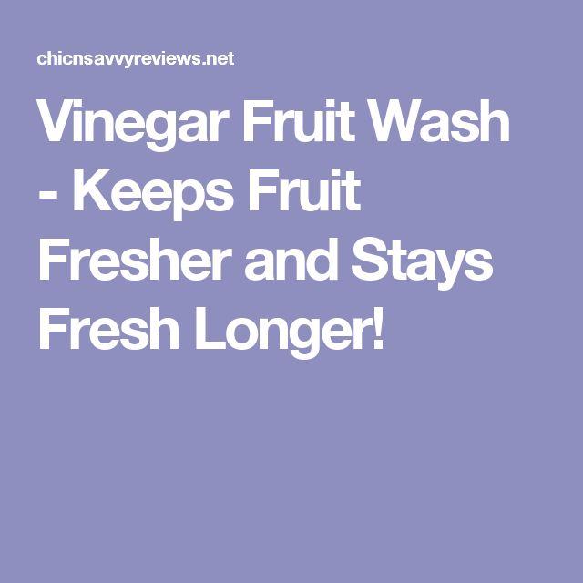 Vinegar Fruit Wash - Keeps Fruit Fresher and Stays Fresh Longer!