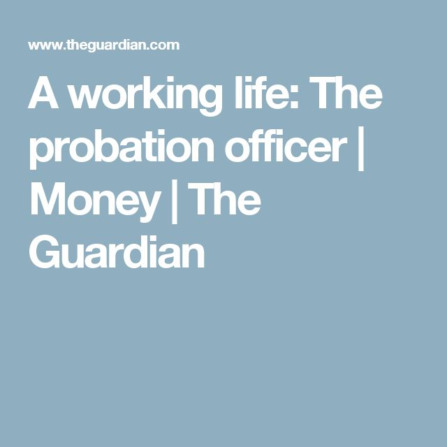 A working life: The probation officer | Money | The Guardian
