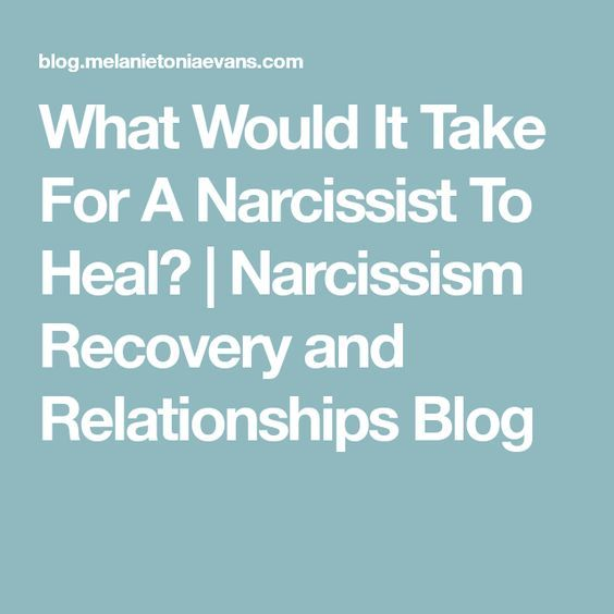 What Would It Take For A Narcissist To Heal? | Narcissism Recovery and Relationships Blog