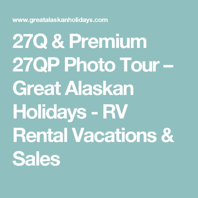 27Q & Premium 27QP Photo Tour – Great Alaskan Holidays - RV Rental Vacations & Sales