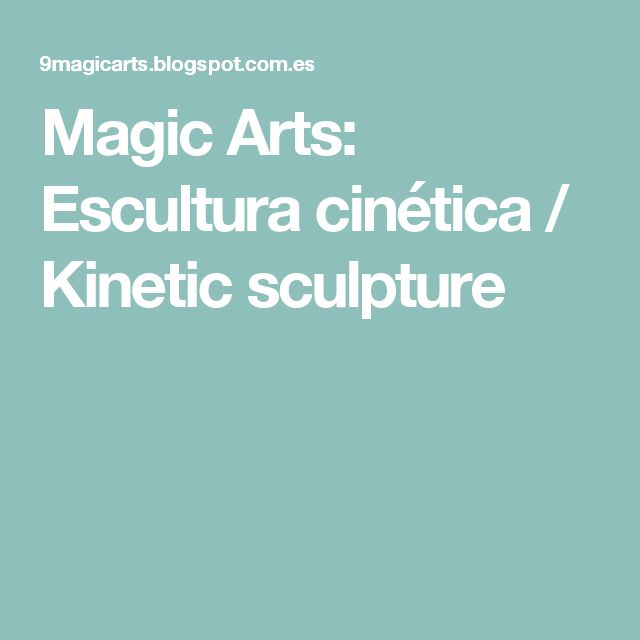 Magic Arts: Escultura cinética / Kinetic sculpture
