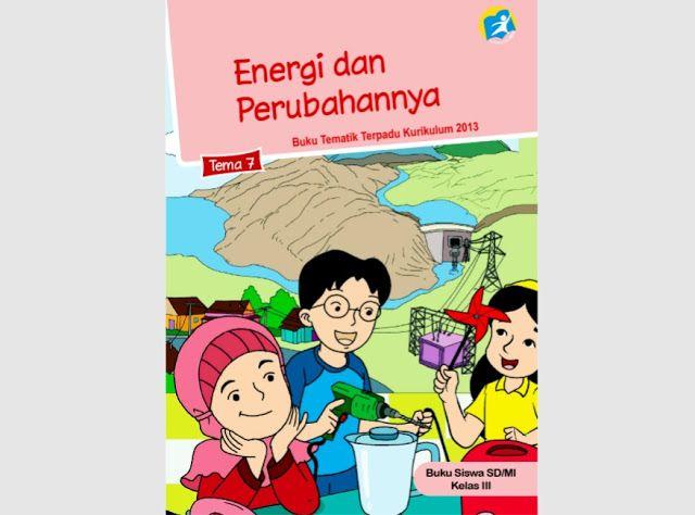 Download Buku SD Kelas 3 Tema 7 Energi dan Perubahannya Kurikulum 2013