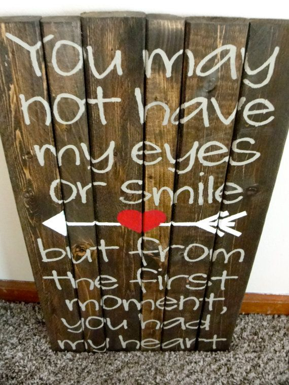 Adoption- You May Not Have My Eyes or Smile But From The First Moment, You Had My Heart Wooden SIgn on Etsy, $35.00