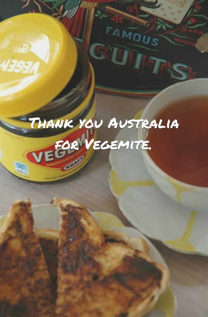 Vegemite. Don't knock it until you try it. Its Delicious