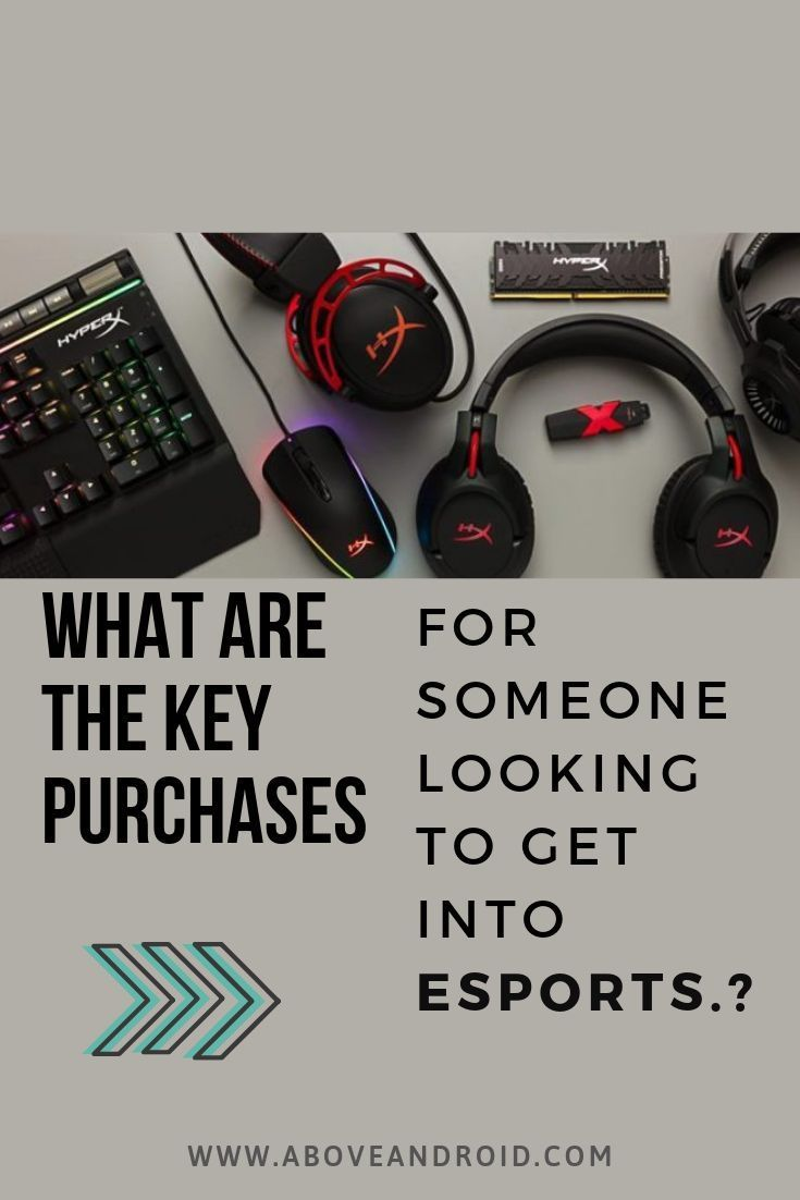 What Are The Key Purchases For Someone Looking To Get Into Esports