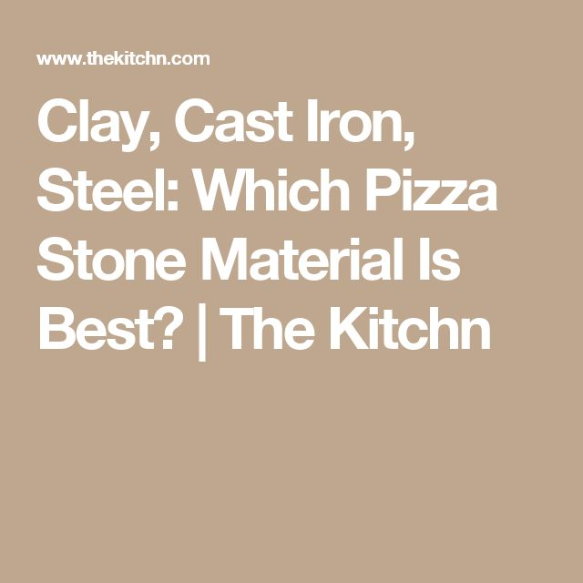 Clay, Cast Iron, Steel: Which Pizza Stone Material Is Best? | The Kitchn